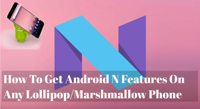 Get Android Nougat feature on your device